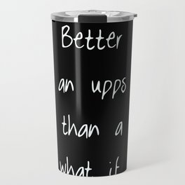 Better an upps quote Travel Mug