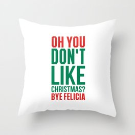 Don't like christmas? bye felicia Throw Pillow