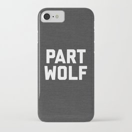 Part Wolf Funny Quote iPhone Case