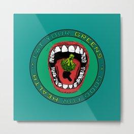 Eat Your Greens! Metal Print