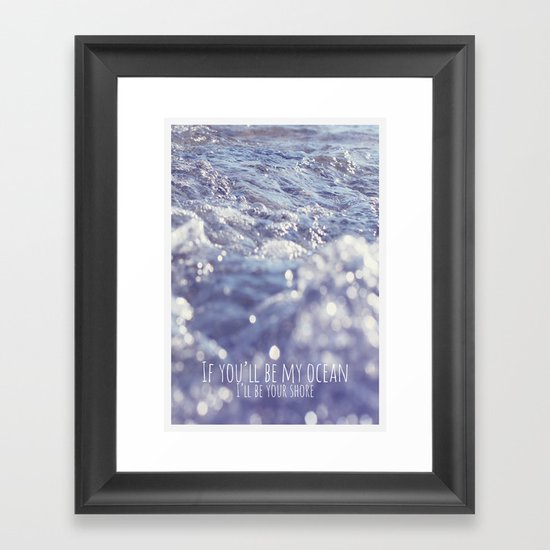 If you'll be my ocean, i'll be your shore Framed Art Print