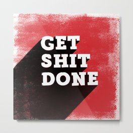 Get Shit Done Stencil Red Metal Print