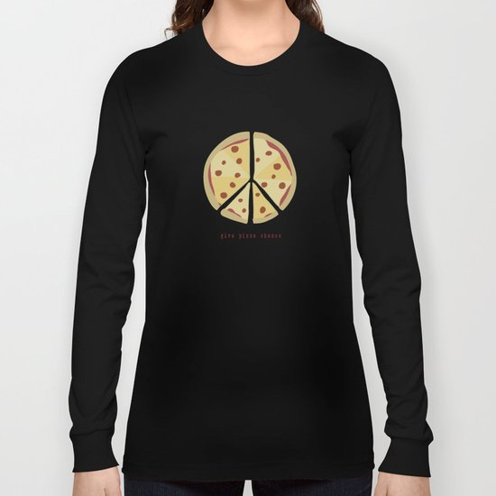Give Pizza Chance Long Sleeve T-shirt