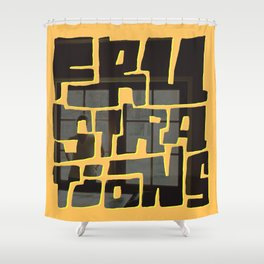 Frustrations Shower Curtain