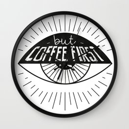 but COFFEE first Wall Clock