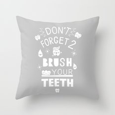 DON'T FORGET TO BRUSH YOUR TEETH (GREY) Throw Pillow
