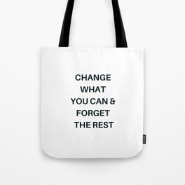 CHANGE WHAT YOU CAN AND FORGET THE REST Tote Bag