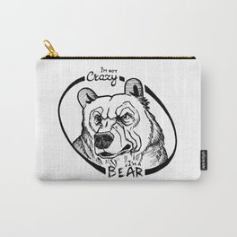 I'm not crazy! I'm a bear Carry-All Pouch