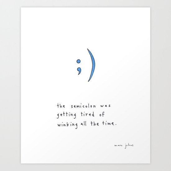 the semicolon was getting tired of winking Art Print