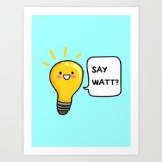 Wattever! Art Print