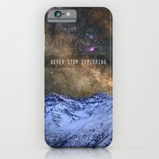 Never stop exploring mountains, space..... Slim Case iPhone 6
