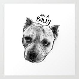 Not A Bully Art Print