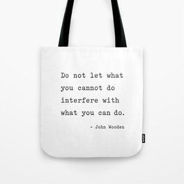 Do not let what you cannot do interfere with what you can. Tote Bag