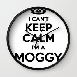 I cant keep calm I am a MOGGY Wall Clock