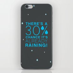 There's a 30% chance that it's already raining.- Quote from the movie Mean Girls iPhone & iPod Skin