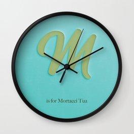 M is For Mortacci Tua Wall Clock