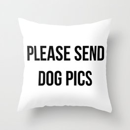 Please Send Dog Pics Motivational Design Throw Pillow