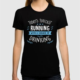 Todays Forecast Running With A Chance Of Drinking T-shirt