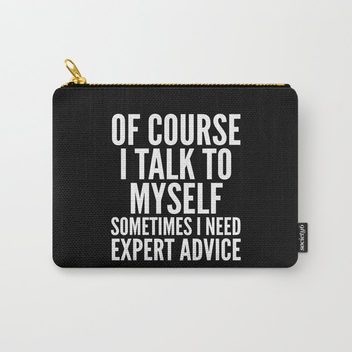 Of Course I Talk To Myself Sometimes I Need Expert Advice (Black & White) Carry-All Pouch