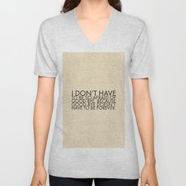 I don't have to be so afraid of good-bye, because good-bye doesn't have to be forever. Unisex V-Neck