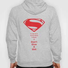 Superman : It's Not An S. On My World It Means I Don't Give A Shit Hoody