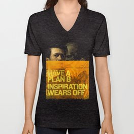 Have a plan B. Inspiration wears off. A PSA for Creatives. Unisex V-Neck