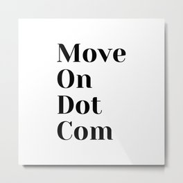 Move On Dot Com Metal Print