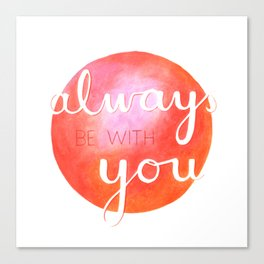 always be with you / shinin' Canvas Print