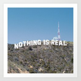 NOTHING IS REAL Art Print