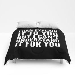 I Can Explain it to You, But I Can't Understand it for You (Black & White) Comforters
