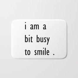 i am a bit busy to smile . art Bath Mat