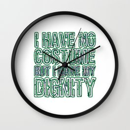Cool & Inspirational Dignity Tee Design I have my dignity Wall Clock