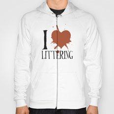 i heart littering Hoody