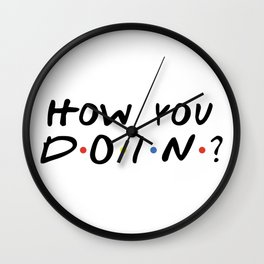 HOW YOU DOIN? Wall Clock