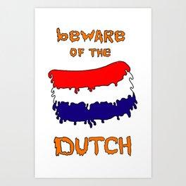 Beware of the Dutch Art Print