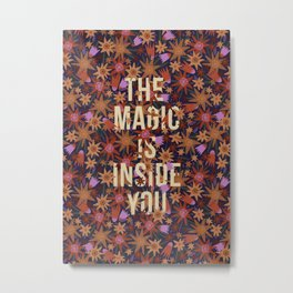 The Magic is Inside You Metal Print