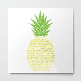 Gus's Nicknames Pineapple Metal Print