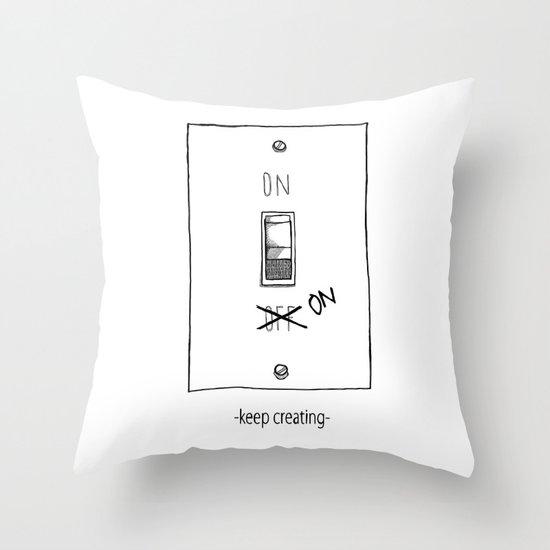 Keep Creating Throw Pillow