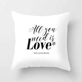 Gift for lawyer All you need is love and a good attorney PRINTABLE art Funny wall art Funny print Throw Pillow