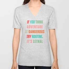 Paulo Coelho quote, if you think adventure is dangerous, try routine, it's lethal, wanderlust quotes Unisex V-Neck