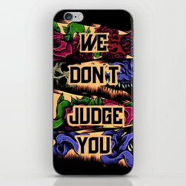 We Don't Judge You iPhone Skin