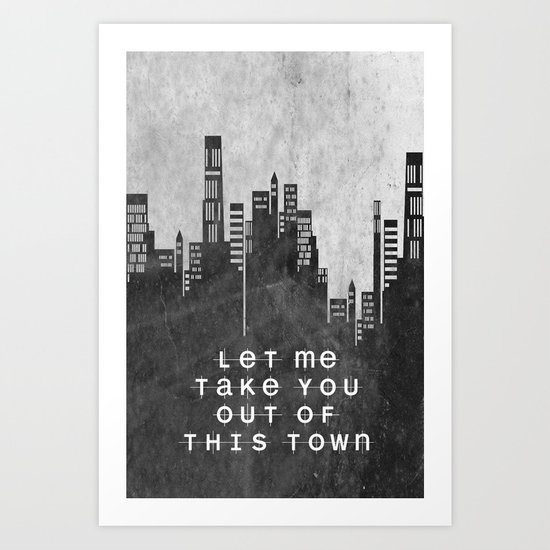 Let Me Take You Out Of This Town Art Print