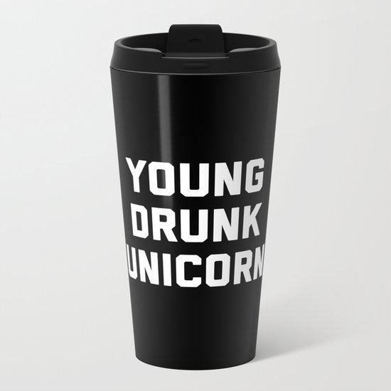 Young Drunk Unicorn Funny Quote Metal Travel Mug