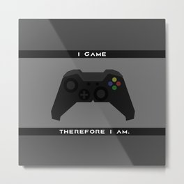 I Game Therefore I Am. Metal Print