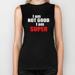 I am not good I am SUPER Biker Tank