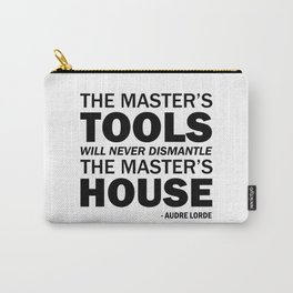 The master's tools will never dismantle the master's house. - Audre Lorde Quote Art Carry-All Pouch