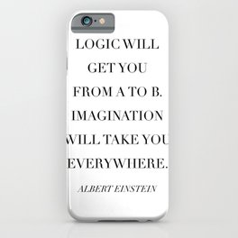 Logic Will Get You from A to B. Imagination Will Take You Everywhere. -Albert Einstein iPhone Case