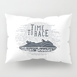 Time To Race. Water Scooter Pillow Sham