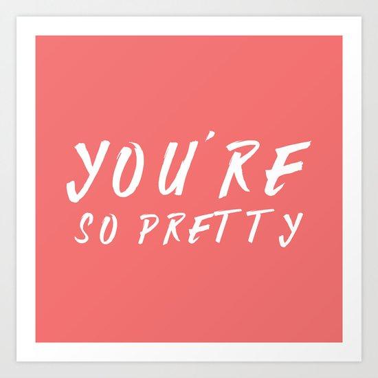 You're so pretty - coral Art Print