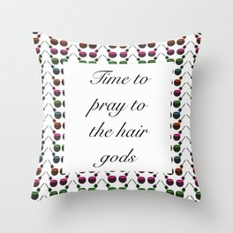 Time to Pray to the Hair Gods Throw Pillow